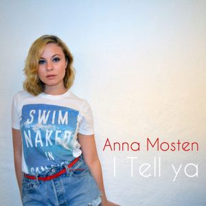 Anna Mosten -I tell ya